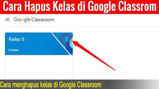 Cara Menghapus Kelas Pada Google Classroom