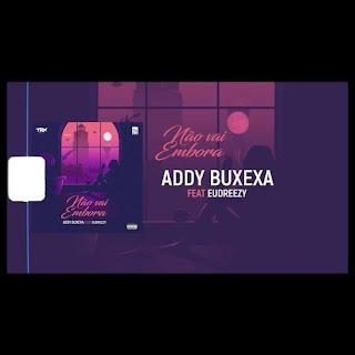 Addy Buxexa - Não Vai Embora (feat Eudreezy)