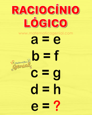 Raciocínio lógico: a = e, b = f, c = g, d = h e e = ??