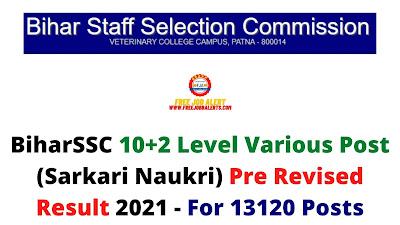 Sarkari Result: BiharSSC 10+2 Level Various Post (Sarkari Naukri) Pre Revised Result 2021 - For 13120 Posts