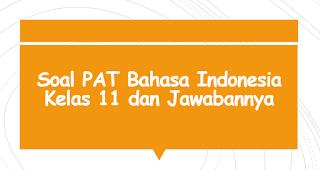 Soal PAT Bahasa Indonesia Kelas 11 dan Jawabannya