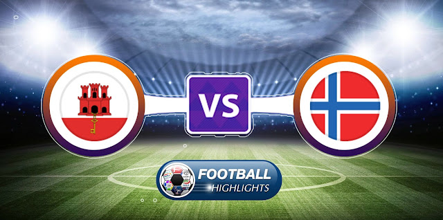 Gibraltar vs Norway – Highlights