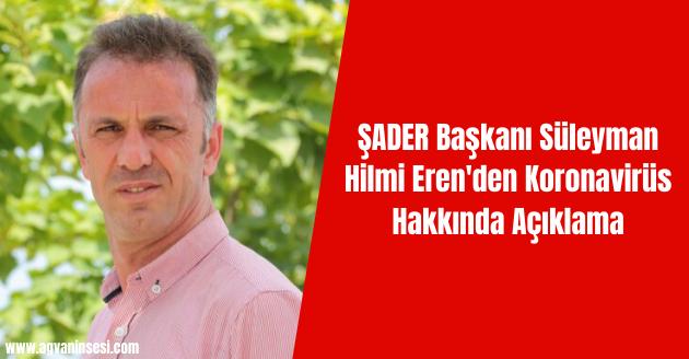 ŞADER Başkanı Süleyman Hilmi Eren'den Koronavirüs Hakkında Açıklama