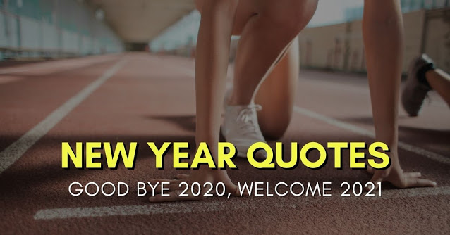 Good Bye 2020, Welcome 2021 New Year Quotes