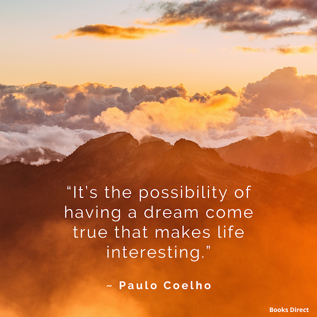 """It's the possibility of having a dream come true that makes life interesting.""  ~ Paulo Coelho"