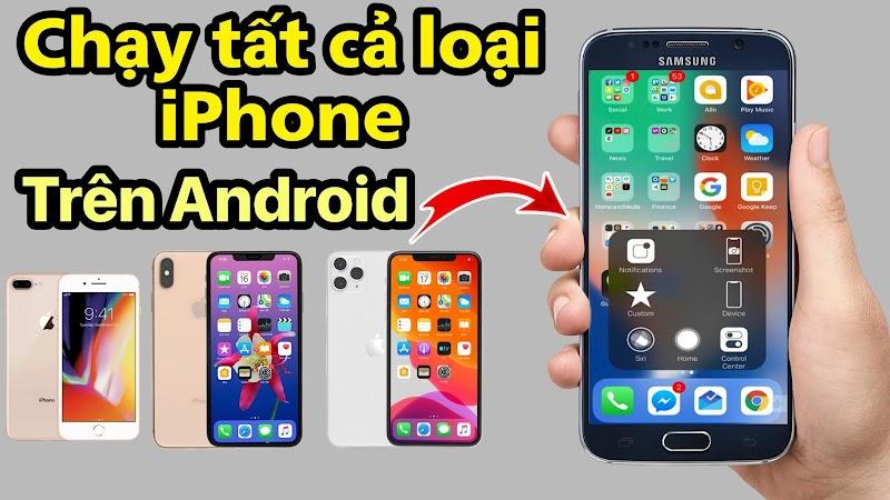 Giả Lập iOS và chạy tất cả Điện Thoại iPhone trên Android