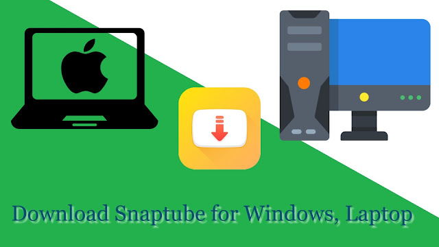 How to download Snaptube -Video Downloader for Windows