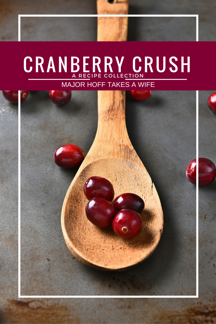 Cranberry Crush : A recipe Collection by Major Hoff Takes A Wife. 10+ of your favorite cranberry recipes from Mrs Major Hoff