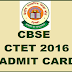 CTET Admit Card 2016 Download CBSE CTET Hall Ticket @ ctet.nic.in