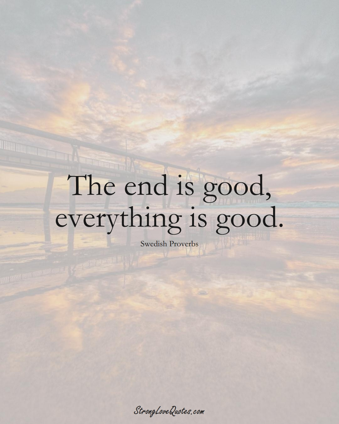 The end is good, everything is good. (Swedish Sayings);  #EuropeanSayings