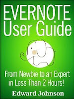 Evernote User Guide: From Newbie to an Expert in Less Than 2 Hours!