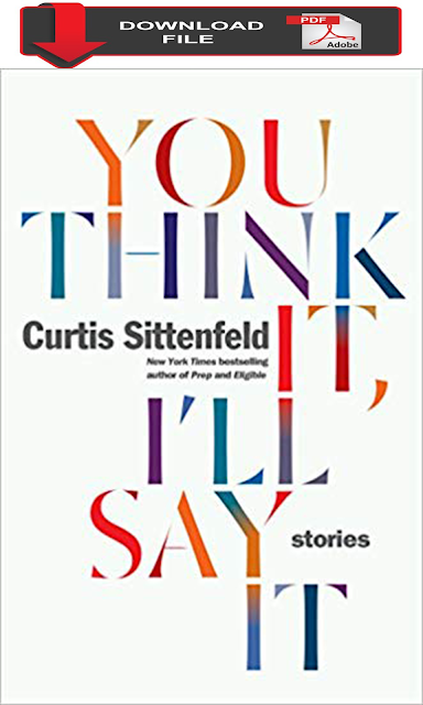 [PDF Download 2019] You Think It, I'll Say It: Stories