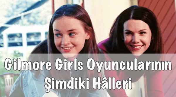 Gilmore Girls Oyuncularının Şimdiki Hâli