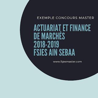Exemple Concours Master Actuariat et Finance de marchés 2018-2019 - Fsjes Ain Sebaa