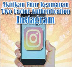 Begini Cara Mengaktifkan Fitur Keamanan Two Factor Authentication Di Instagram
