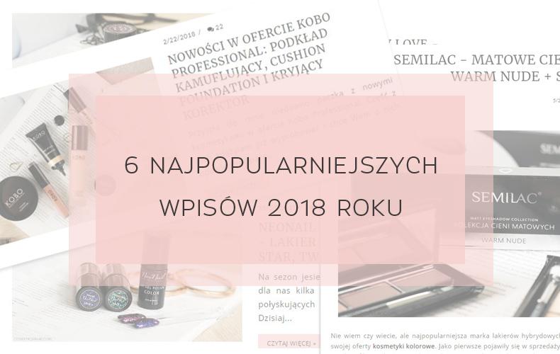 6 NAJPOPULARNIEJSZYCH WPISÓW 2018 ROKU - BLOG KOSMETYCZNY PODSUMOWANIE ROKU