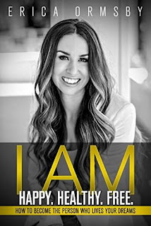I Am Happy. Healthy. Free: How to Become the Person Who Lives Your Dreams - book by Erica Ormsby