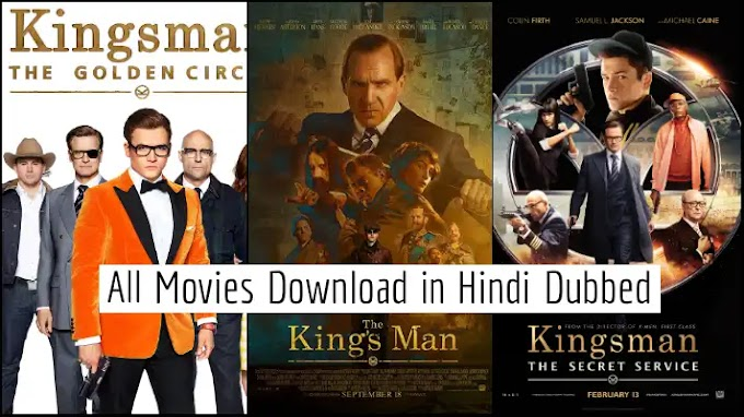 Kingsman All Movies Download Available in Hindi Dubbed 2021