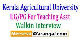 Kerala Agricultural University UG/PG For Teaching Asst. 20th Feb 2017 Walkin Interview
