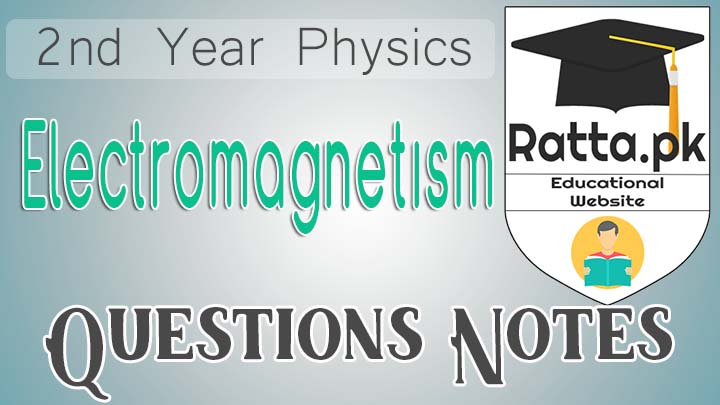 2nd Year Physics Chapter 14 Electromagnetism Short Questions Notes