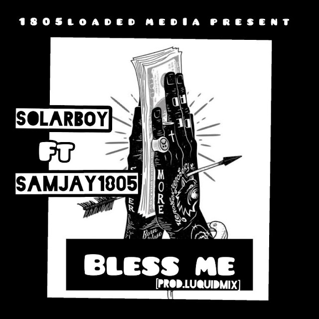 Solar Boy Ft Samjay1805 – Bless Me [Prod by Liquidmix] - www.mp3made.com.ng