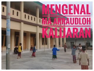 MENGENAL MADRASAH ALIYAH ARROUDLOH KALIJARAN