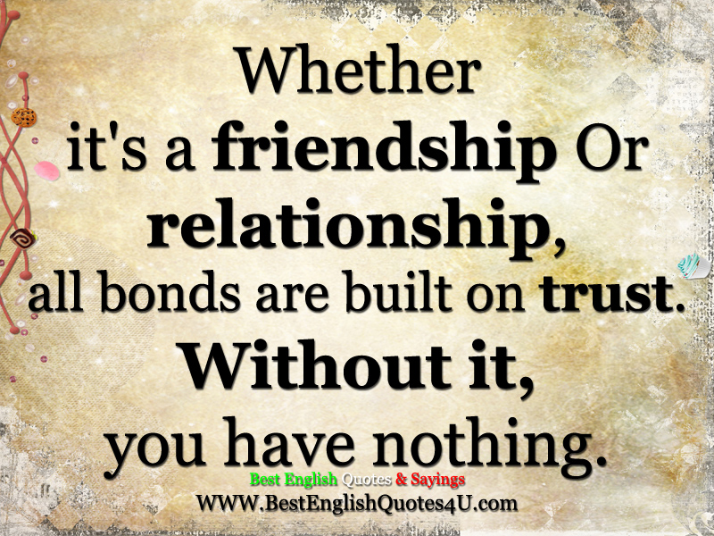 Quotes On Friendship Trust And Love: Whether It's A Friendship Or Relationship...