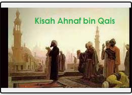 Kisah Ahnaf bin Qais Yang Mencoba Memeriksa Dirinya Dengan Al-Qur'an