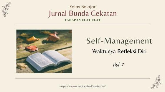 Jurnal Bunda Cekatan Pekan Ketujuh Tahapan Ulat. Self-Management. Waktunya Refleksi Diri