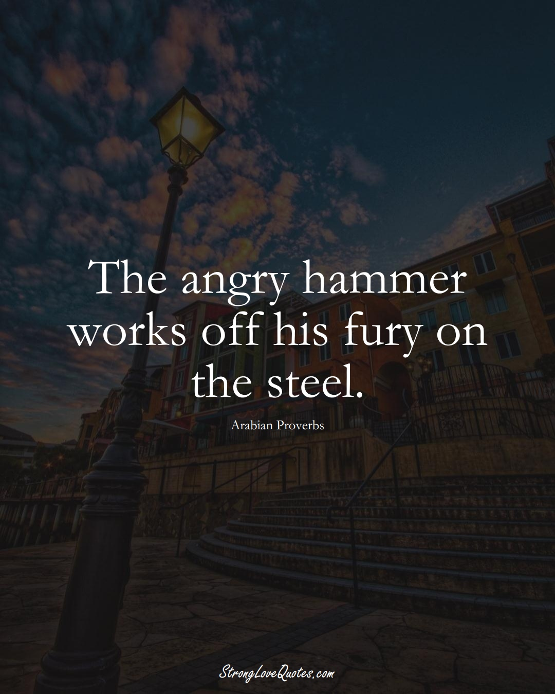 The angry hammer works off his fury on the steel. (Arabian Sayings);  #aVarietyofCulturesSayings