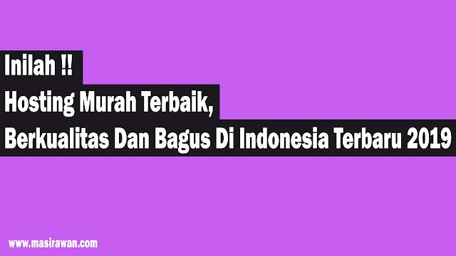 Hosting Murah Terbaik, Berkualitas Dan Bagus Di Indonesia Terbaru 2019