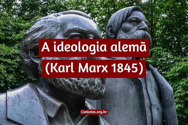 A ideologia alemã (Karl Marx 1845)
