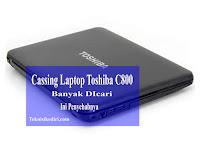 Cassing Laptop Toshiba C800 Banyak Dicari, Ini Penyebabnya