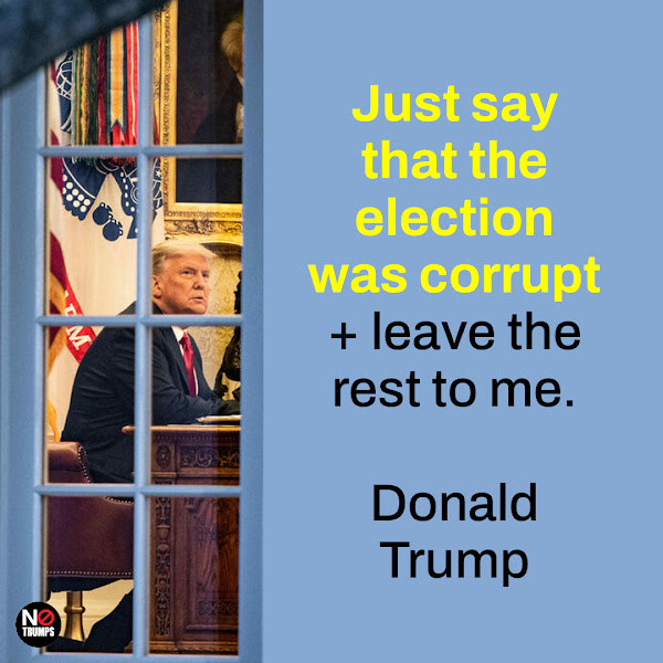 Just say that the election was corrupt + leave the rest to me. — Donald Trump