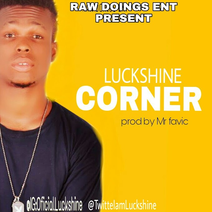 Music : Luckshine __ Corner (prod by Mr Favic) @iamluckshine
