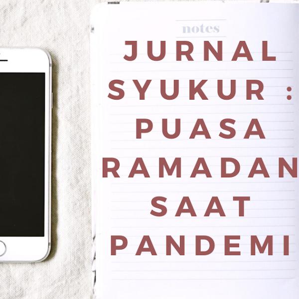 Jurnal Syukur : Puasa Ramadan Saat Pandemi