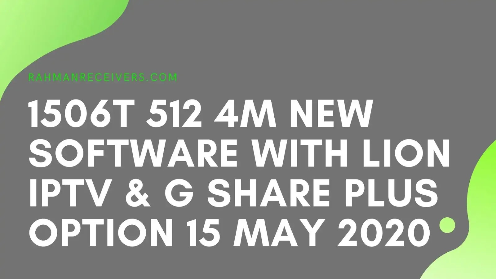 1506T 512 4M NEW SOFTWARE WITH LION IPTV & G SHARE PLUS OPTION 15 MAY 2020
