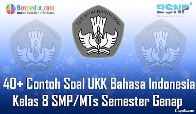 40+ Contoh Soal UKK Bahasa Indonesia Kelas 8 SMP/MTs Semester Genap