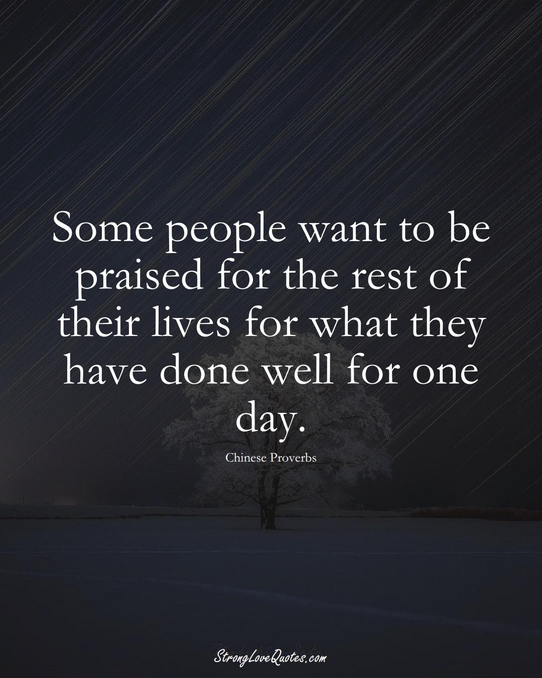 Some people want to be praised for the rest of their lives for what they have done well for one day. (Chinese Sayings);  #AsianSayings