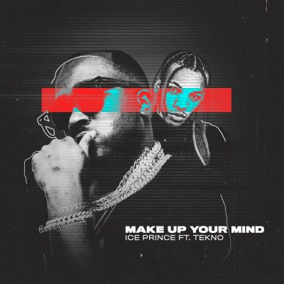Ice Prince Feat. Tekno - Make Up Your Mind (Afro Pop) [Download]