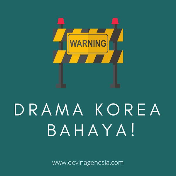 Drama Korea = Bahaya!