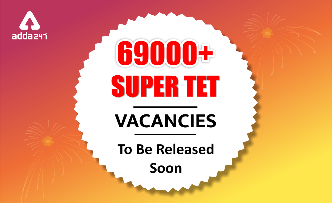 69000+ Super TET Vacancies