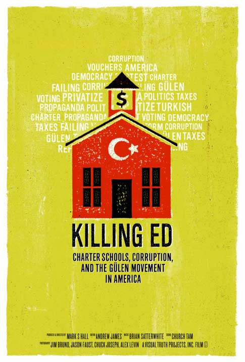KILLING ED is a new documentary feature film that exposes a shocking truth: that one of the largest networks of taxpayer-funded charter schools in the U.S. are a worst-case-scenario—operated with questionable academic, labor, and H1-B visa standards by members of the Gülen Movement.