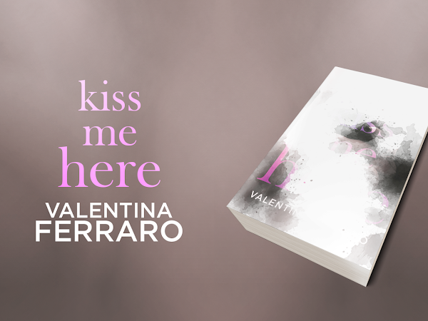 *Cover Reveal* Kiss me here di Valentina Ferraro