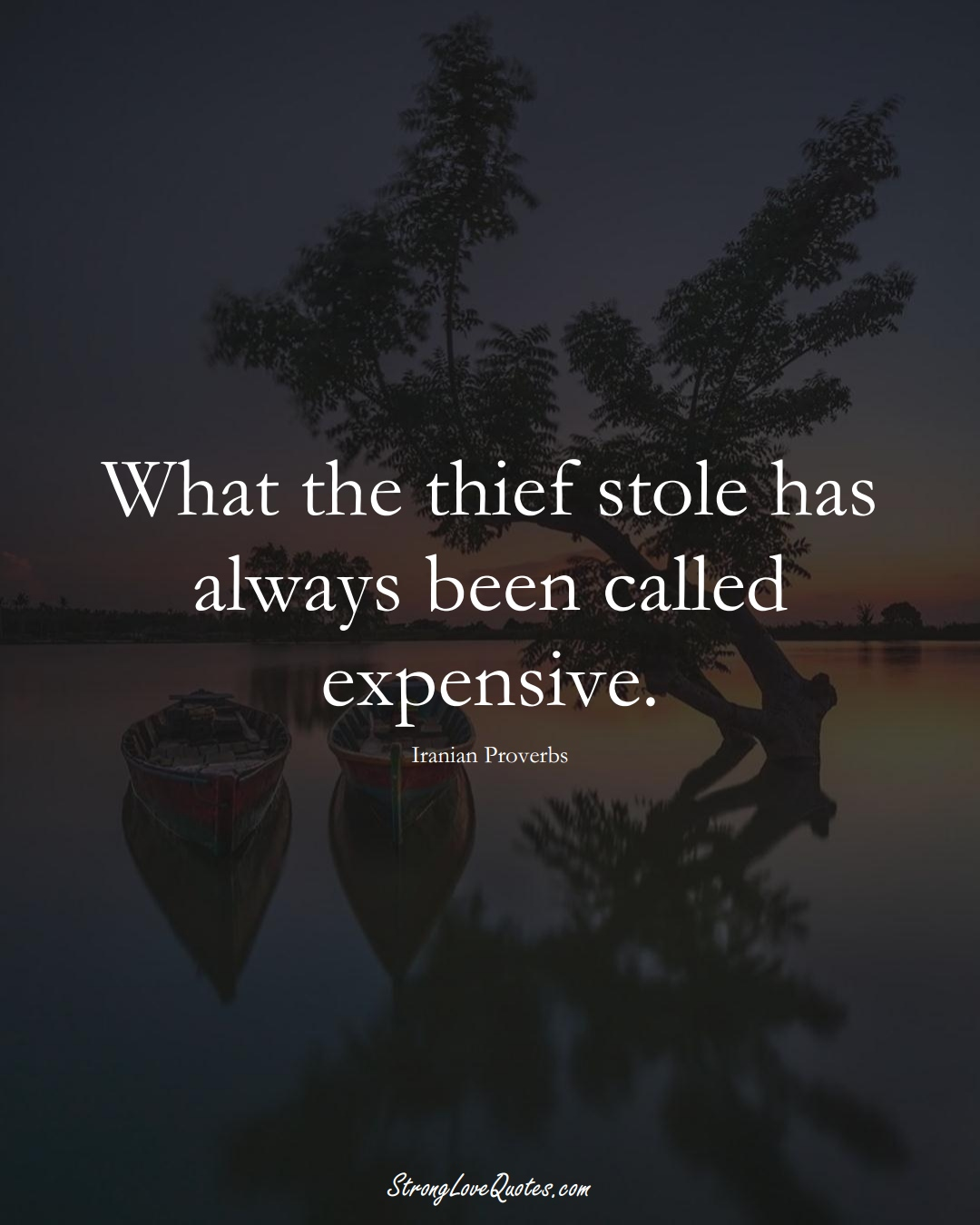 What the thief stole has always been called expensive. (Iranian Sayings);  #MiddleEasternSayings