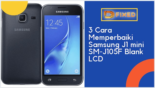 3 Cara Memperbaiki Samsung J1 Mini SM-J105F Blank LCD
