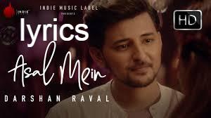 असल में Asal Mein lyrics in Hindi\English – Darshan Raval
