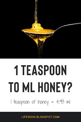 1 teaspoon to ml honey? 1 teaspoon of honey = 4.93 ml