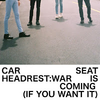 Car Seat Headrest – War Is Coming (If You Want It)