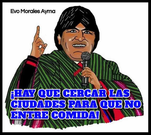 Hay que cercar ciudades para que no entre comida - Evo Morales